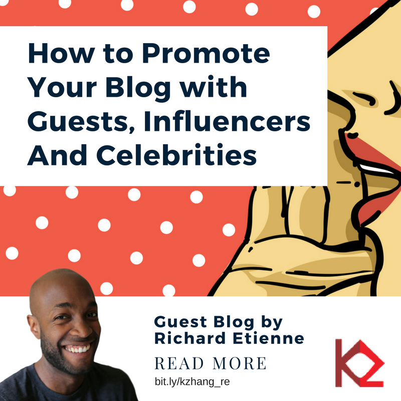 How to promote your blog with guests influencers celebritis Richard Etienne Kaitlin Zhang Guest blog