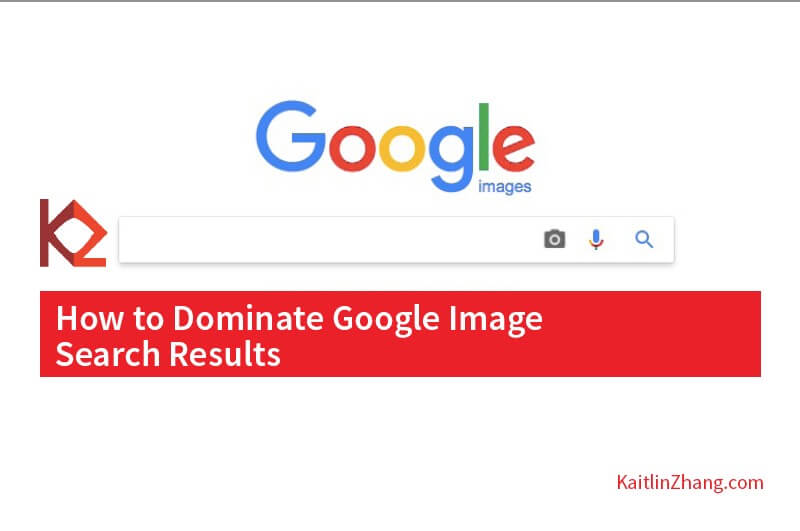 How to dominate google image search results Kaitlin Zhang